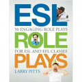 ESL Role Plays: 50 Engaging Role Plays for ESL and EFL Classes by Larry Pitts