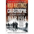 Catastrophe: Europe Goes to War 1914 by Max Hastings