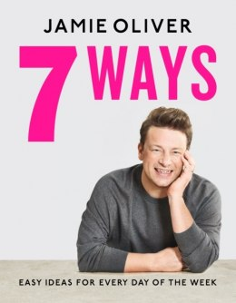 7 Ways : Easy Ideas for Every Day of the Week by Jamie Oliver