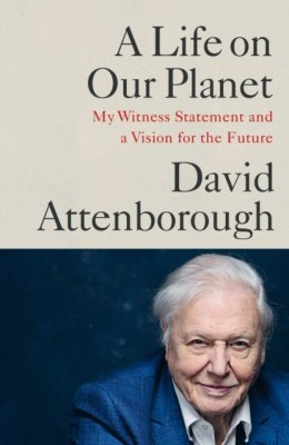 A Life on Our Planet : My Witness Statement and A Vision for the Future by David Attenborough