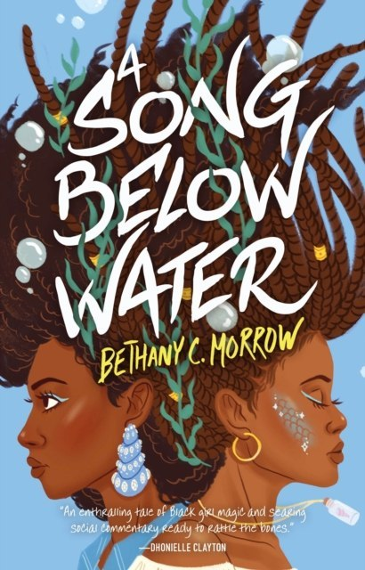 A Song Below Water : A Novel by Bethany C. Morrow (