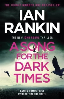 A Song for the Dark Times : The Brand New Must-Read Rebus Thriller by Ian Rankin