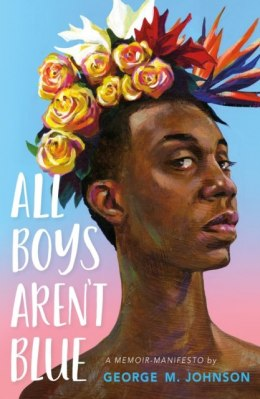 All Boys Aren't Blue : A Memoir-Manifesto by George M. Johnson