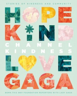 Channel Kindness: Stories of Kindness and Community by Born This Way Reporters With Lady Gaga