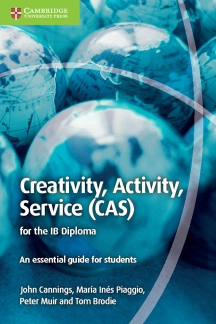 Creativity, Activity, Service (CAS) for the IB Diploma : An Essential Guide for Students