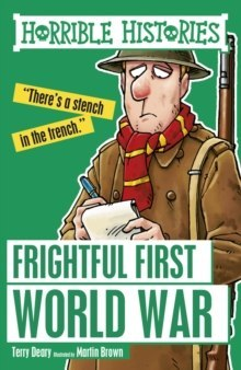 Frightful First World War by Terry Deary (Author) , Martin Brown (Author) Series:Horrible Histories