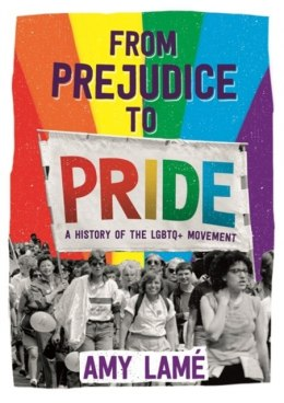 From Prejudice to Pride: A History of LGBTQ+ Movement by Amy Lame (Author)