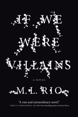 If We Were Villains : A Novel by M.L. Rio