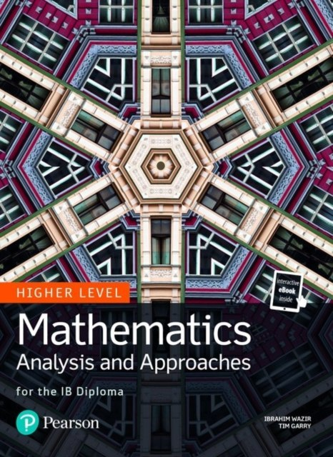 Mathematics Analysis and Approaches for the IB Diploma Higher Level by Tim Garry (Author) , Ibrahim Wazir (Author)