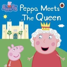 Peppa Pig: Peppa Meets the Queen by Peppa Pig