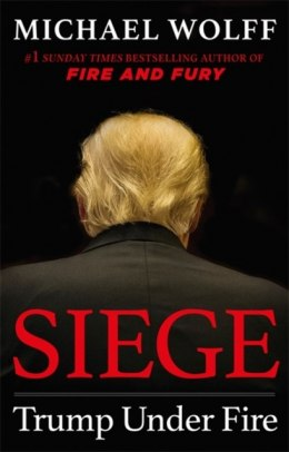 Siege : Trump Under Fire by Michael Wolff