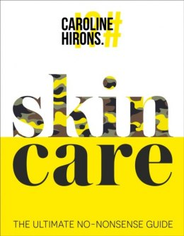 Skincare : The Ultimate No-Nonsense Guide by Caroline Hirons