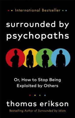 Surrounded by Psychopaths : or, How to Stop Being Exploited by Others by Thomas Erikson
