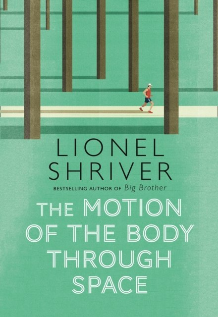 The Motion of the Body Through Space by Lionel Shriver