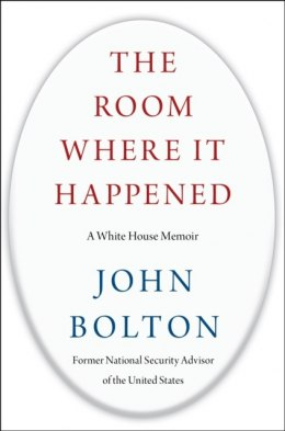 The Room Where It Happened : A White House Memoir by John Bolton