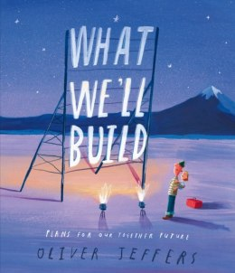 What We'll Build : Plans for Our Together Future by Oliver Jeffers
