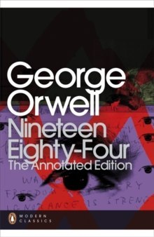 Nineteen Eighty-Four : The Annotated Edition by George Orwell