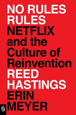 No Rules Rules : Netflix and the Culture of Reinvention