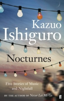 Nocturnes : Five Stories of Music and Nightfall by Kazuo Ishiguro
