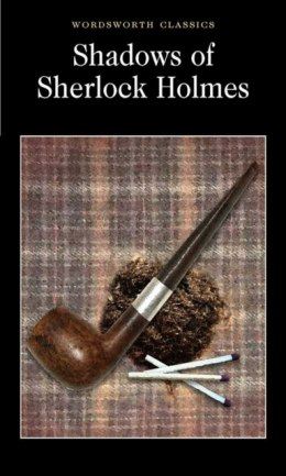 Shadows of Sherlock Holmes by David Stuart Davies , Dr Keith Carabine