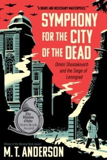 Symphony for the City of the Dead : Dmitri Shostakovich and the Siege of Leningrad by M.T. Anderson