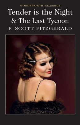 Tender is the Night / The Last Tycoon by F.Scott Fitzgerald