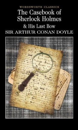 The Casebook of Sherlock Holmes & His Last Bow by Sir Arthur Conan Doyle