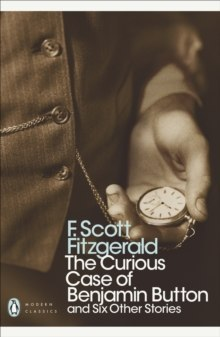 The Curious Case of Benjamin Button : And Six Other Stories by F.Scott Fitzgerald
