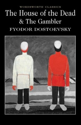 The House of the Dead / the Gambler by Fyodor Dostoyevsky