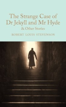 The Strange Case of Dr Jekyll and Mr Hyde and other stories by Robert Louis Stevenson