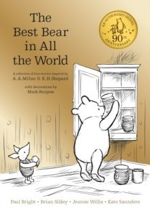 Winnie-the-Pooh: The Best Bear in All the World by A.A. Milne, Kate Saunders, Brian Sibley, Paul Bright, Jeanne Willis