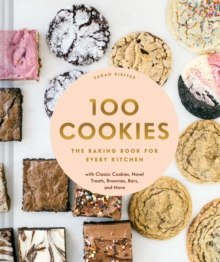 100 Cookies : The Baking Book for Every Kitchen, with Classic Cookies, Novel Treats, Brownies, Bars, and More
