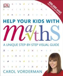 Help Your Kids with Maths : A Unique Step-by-Step Visual Guide