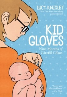 Kid Gloves : Nine Months of Careful Chaos by Lucy Knisley