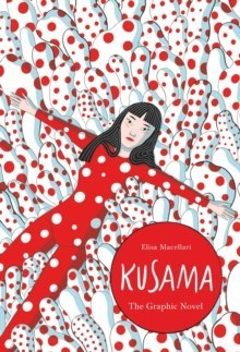 Kusama : The Graphic Novel by Elisa Macellari