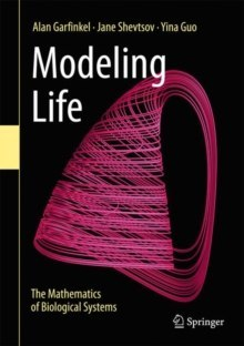 Modeling Life : The Mathematics of Biological Systems
