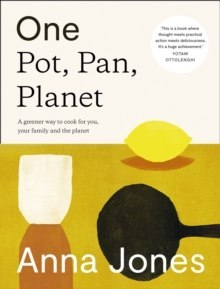 One: Pot, Pan, Planet : A Greener Way to Cook for You, Your Family and the Planet by Anna Jones