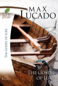 The Gospel of Luke by Max Lucado