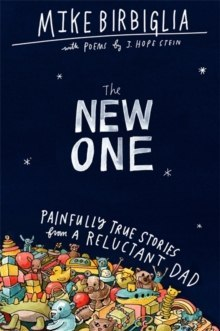The New One : Painfully True Stories from a Reluctant Dad