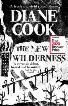 The New Wilderness : SHORTLISTED FOR THE BOOKER PRIZE 2020 by Diane Cook