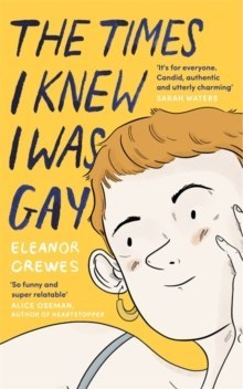The Times I Knew I Was Gay : A Graphic Memoir 'for everyone. Candid, authentic and utterly charming' Sarah Waters