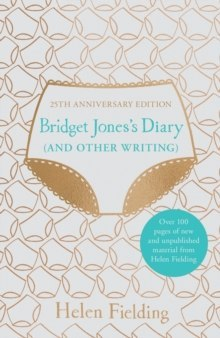 Bridget Jones's Diary (And Other Writing) : 25th Anniversary Edition by Helen Fielding