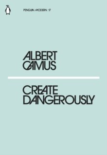 Create Dangerously by Albert Camus