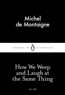 How We Weep and Laugh at the Same Thing by Michel de Montaigne