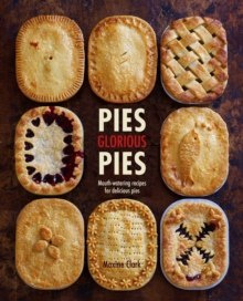 Pies Glorious Pies : Mouth-Watering Recipes for Delicious Pies