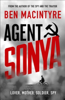 Agent Sonya : Lover, Mother, Soldier, Spy by Ben MacIntyre