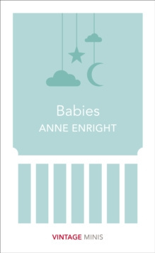 Babies : Vintage Minis by Anne Enright