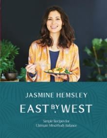 East by West : Simple Recipes for Ultimate Mind-Body Balance by Jasmine Hemsley