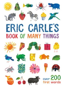 Eric Carle's Book of Many Things : Over 200 First Words by Eric Carle