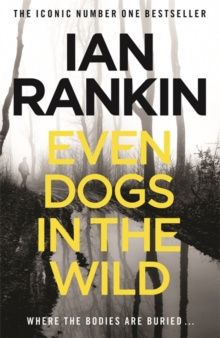 Even Dogs in the Wild : The No.1 bestseller (Inspector Rebus Book 20) by Ian Rankin
